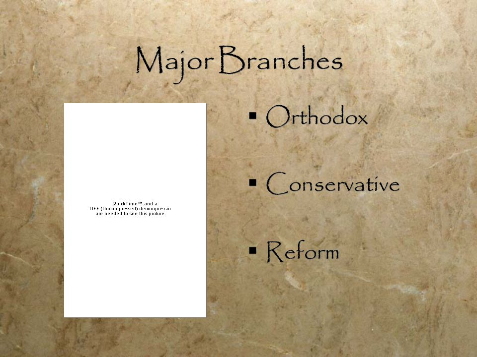 Major Branches  Orthodox  Conservative  Reform