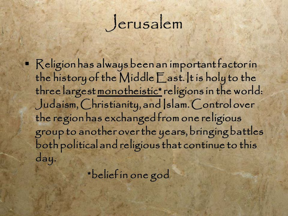 Jerusalem  Religion has always been an important factor in the history of the Middle East.