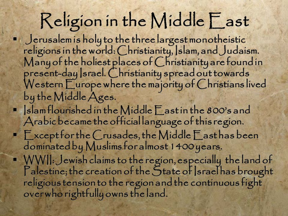 Religion in the Middle East  Jerusalem is holy to the three largest monotheistic religions in the world: Christianity, Islam, and Judaism.