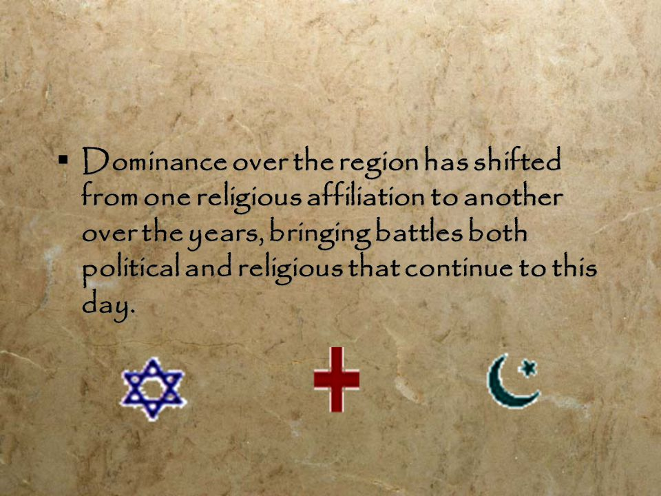  Dominance over the region has shifted from one religious affiliation to another over the years, bringing battles both political and religious that continue to this day.