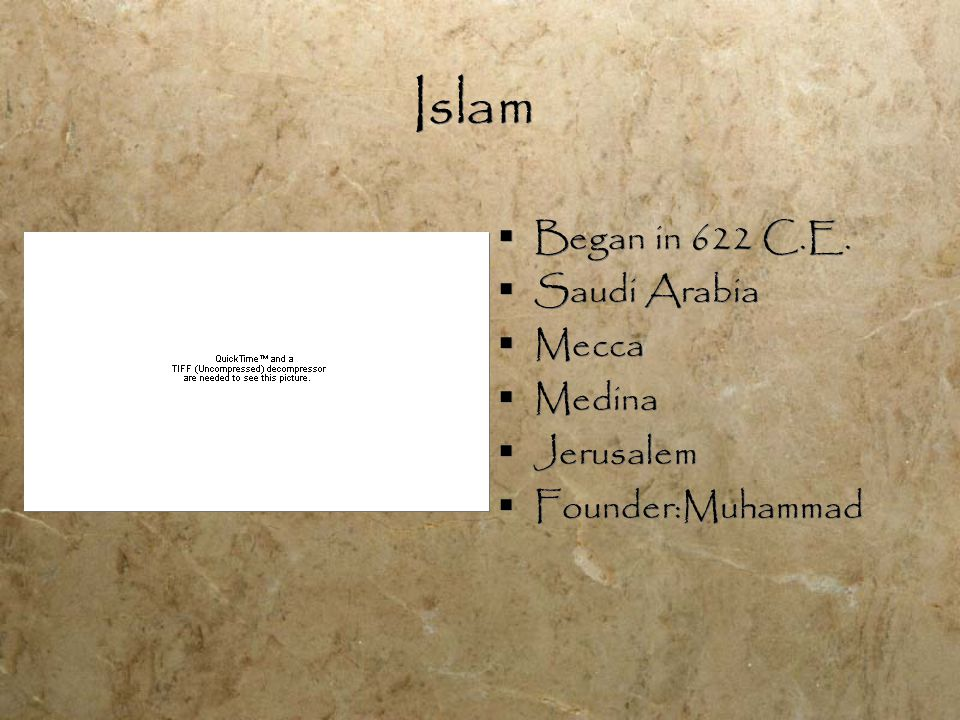 Islam  Began in 622 C.E.  Saudi Arabia  Mecca  Medina  Jerusalem  Founder:Muhammad