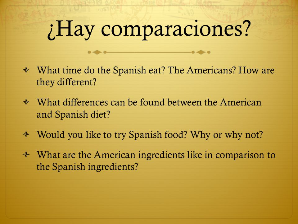 ¿Hay comparaciones. What time do the Spanish eat.