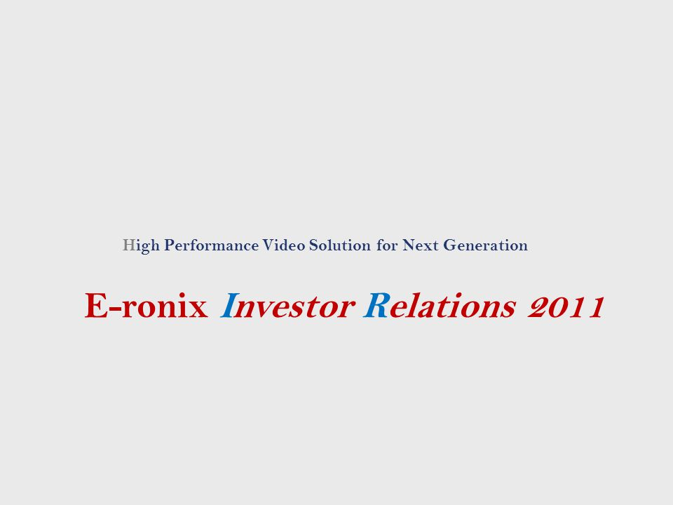 High Performance Video Solution for Next Generation E-ronix Investor Relations 2011