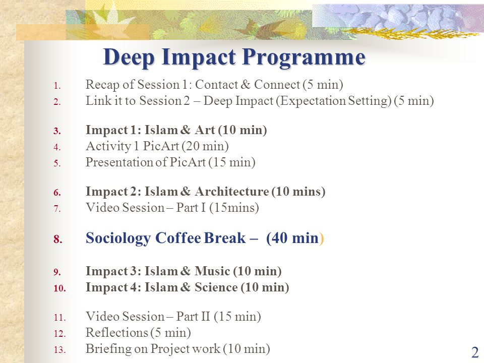 2 Deep Impact Programme 1.Recap of Session 1: Contact & Connect (5 min) 2.