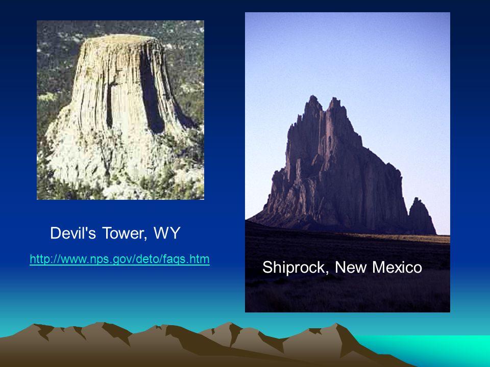 Devil s Tower, WY Shiprock, New Mexico http://www.nps.gov/deto/faqs.htm