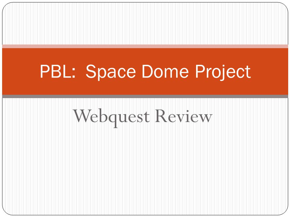 Webquest Review PBL: Space Dome Project