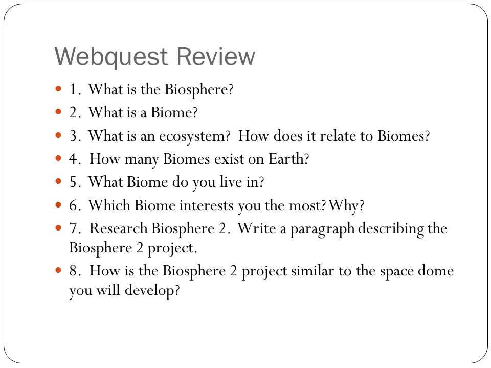 Webquest Review 1. What is the Biosphere. 2. What is a Biome.