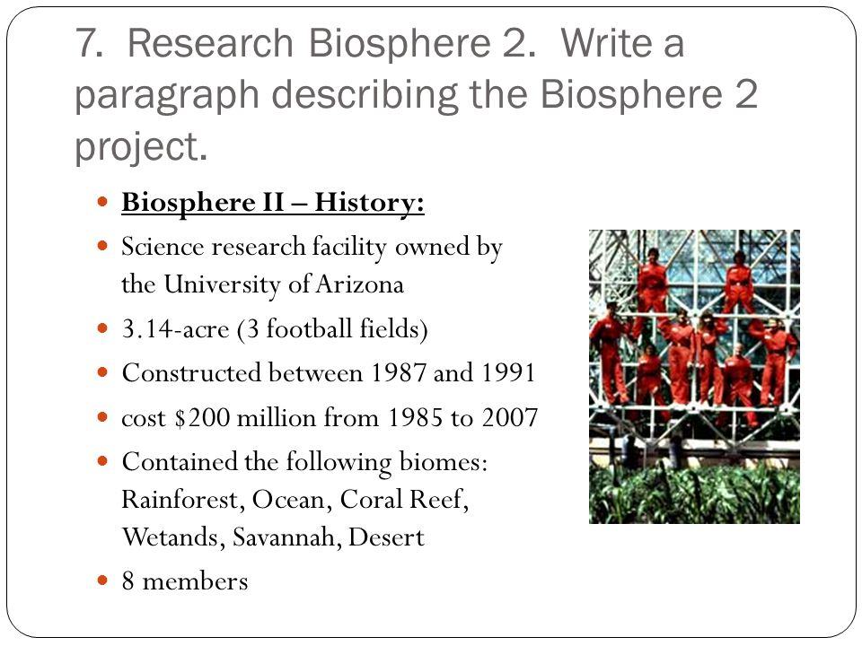 7. Research Biosphere 2. Write a paragraph describing the Biosphere 2 project.
