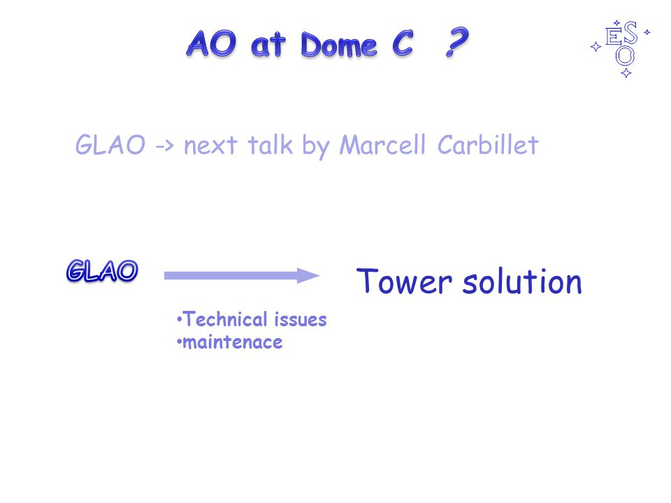 Tower solution Technical issues maintenace GLAO -> next talk by Marcell Carbillet