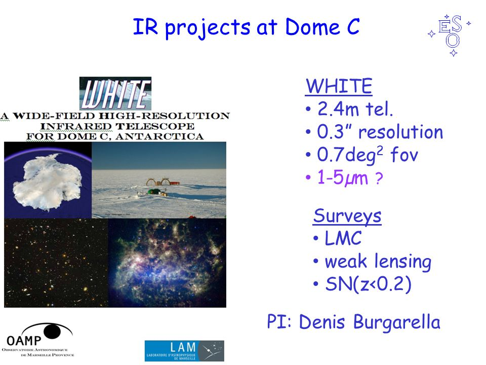 IR projects at Dome C WHITE 2.4m tel. 0.3 resolution 0.7deg 2 fov 1-5µm .
