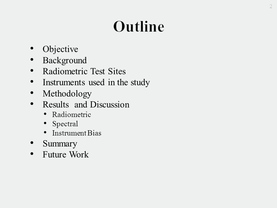 Objective Background Radiometric Test Sites Instruments used in the study Methodology Results and Discussion Radiometric Spectral Instrument Bias Summary Future Work 2