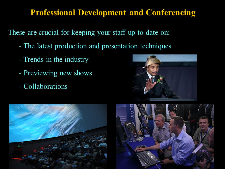 Professional Development and Conferencing These are crucial for keeping your staff up-to-date on: - The latest production and presentation techniques - Trends in the industry - Previewing new shows - Collaborations