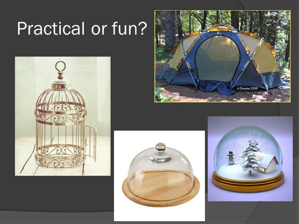 Practical or fun?