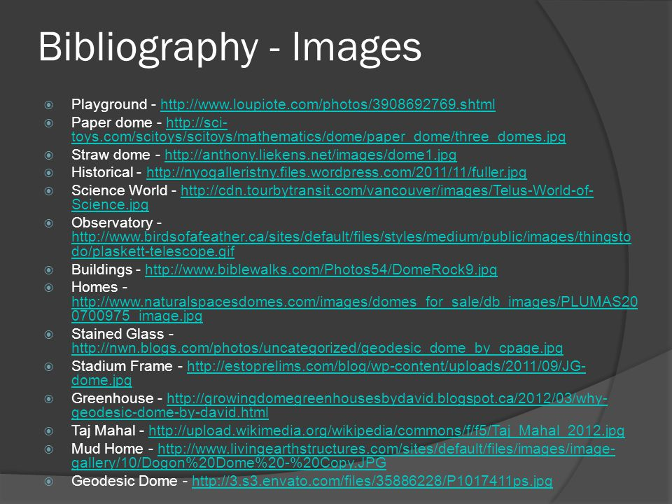 Bibliography - Images  Playground - http://www.loupiote.com/photos/3908692769.shtmlhttp://www.loupiote.com/photos/3908692769.shtml  Paper dome - htt