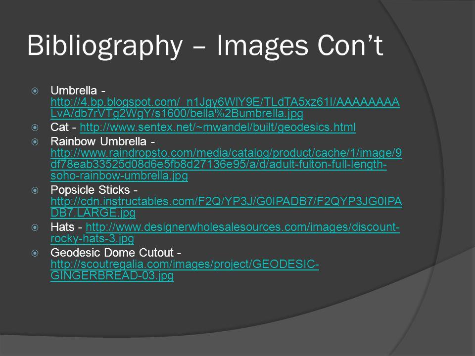 Bibliography – Images Con't  Umbrella - http://4.bp.blogspot.com/_n1Jgy6WlY9E/TLdTA5xz61I/AAAAAAAA LvA/db7rVTg2WgY/s1600/bella%2Bumbrella.jpg http://