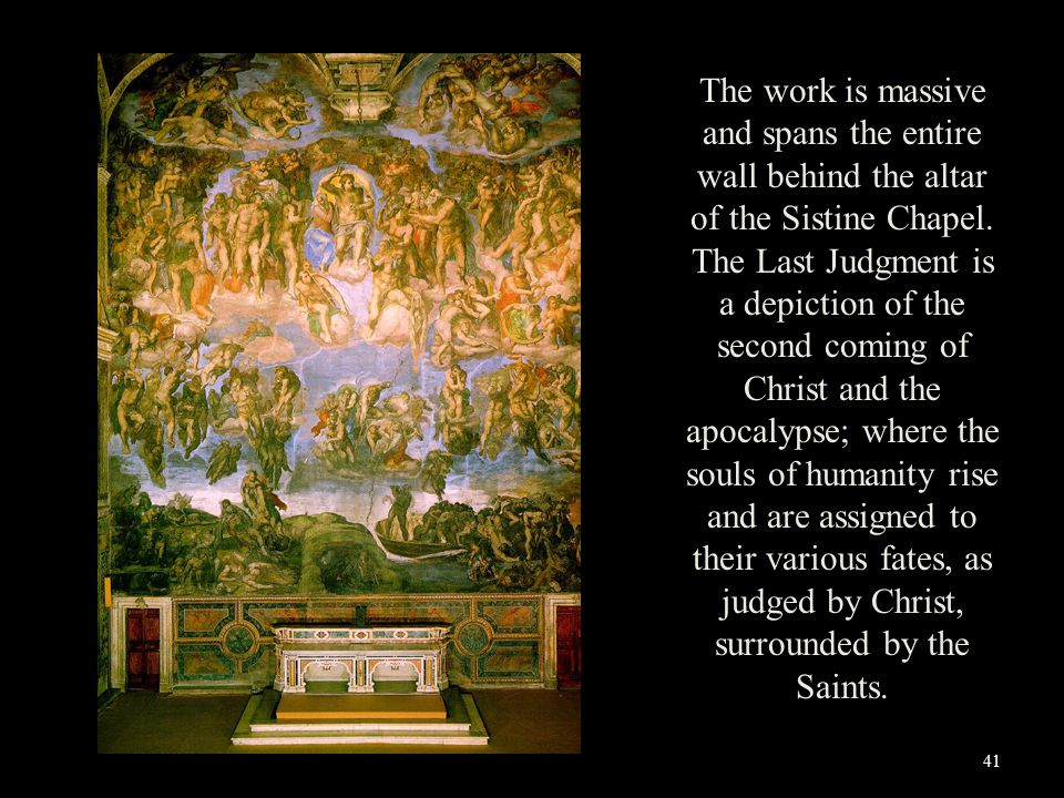 The work is massive and spans the entire wall behind the altar of the Sistine Chapel.