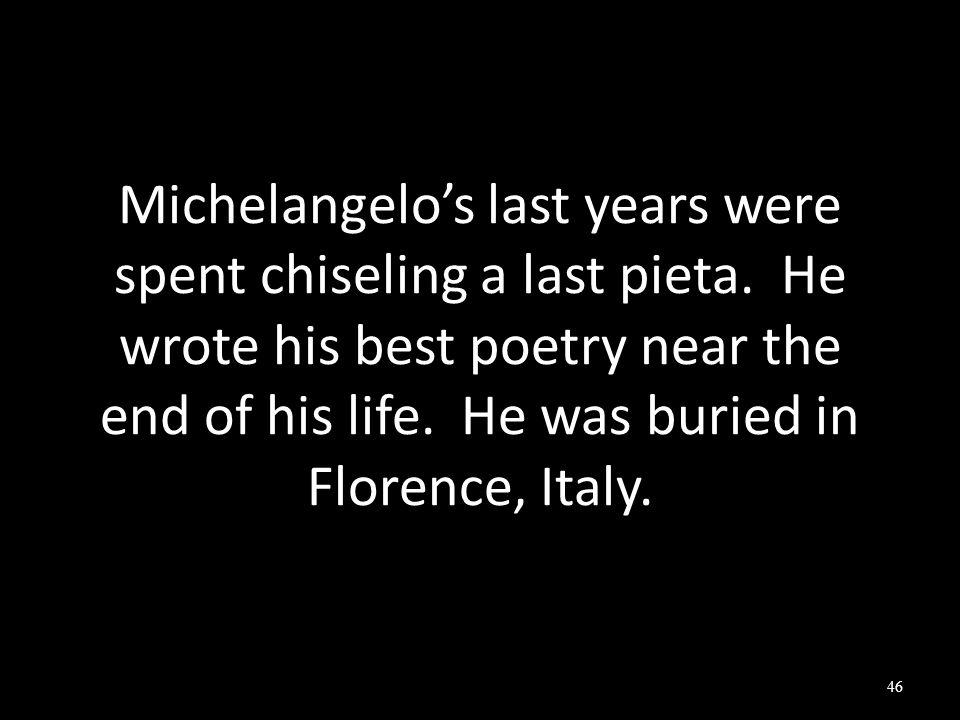 Michelangelo's last years were spent chiseling a last pieta.