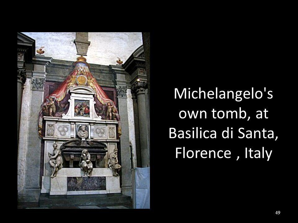 Michelangelo s own tomb, at Basilica di Santa, Florence, Italy 49