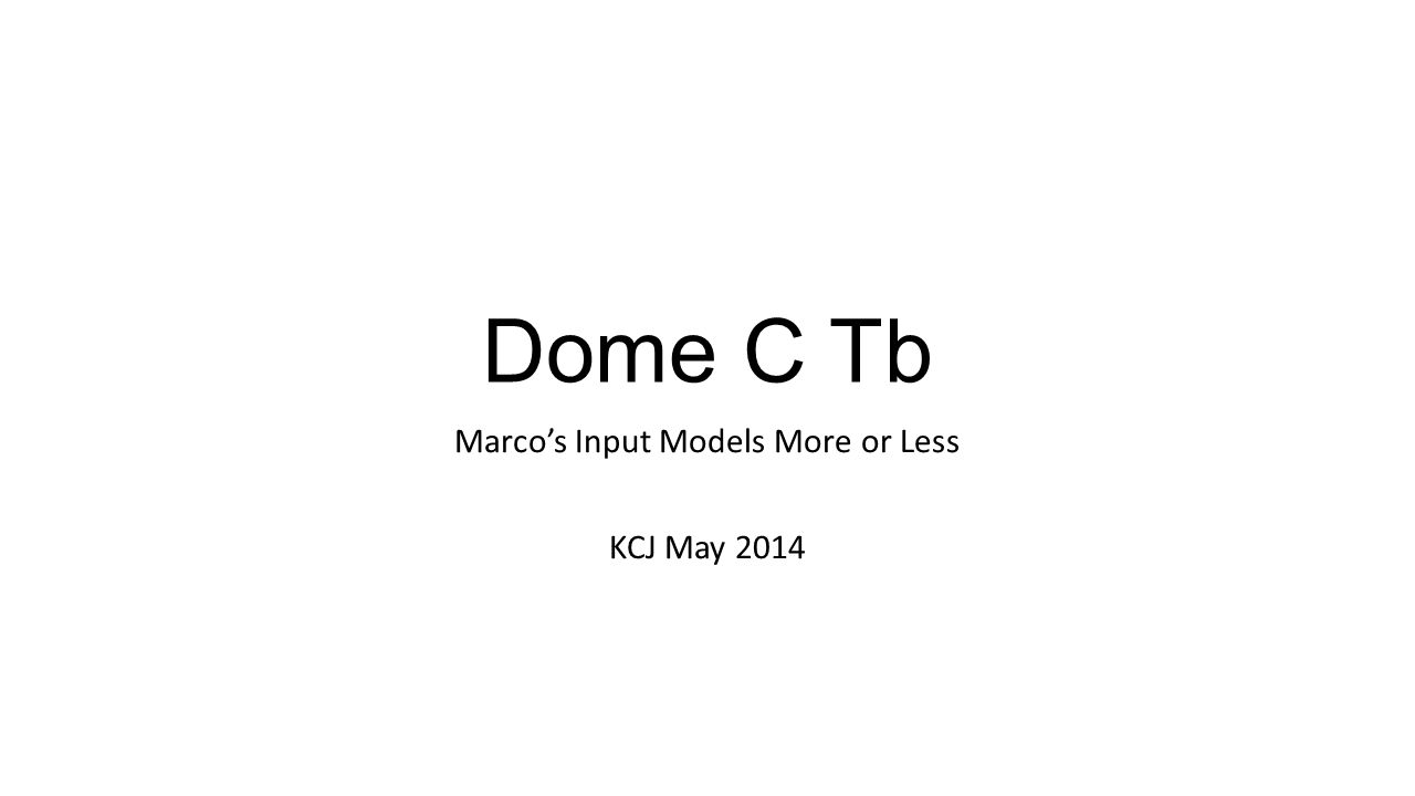 Dome C Tb Marco's Input Models More or Less KCJ May 2014