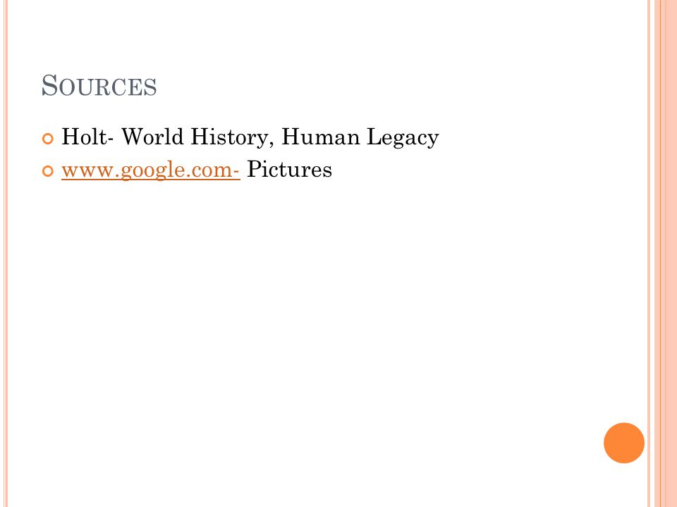S OURCES Holt- World History, Human Legacy www.google.com-www.google.com- Pictures