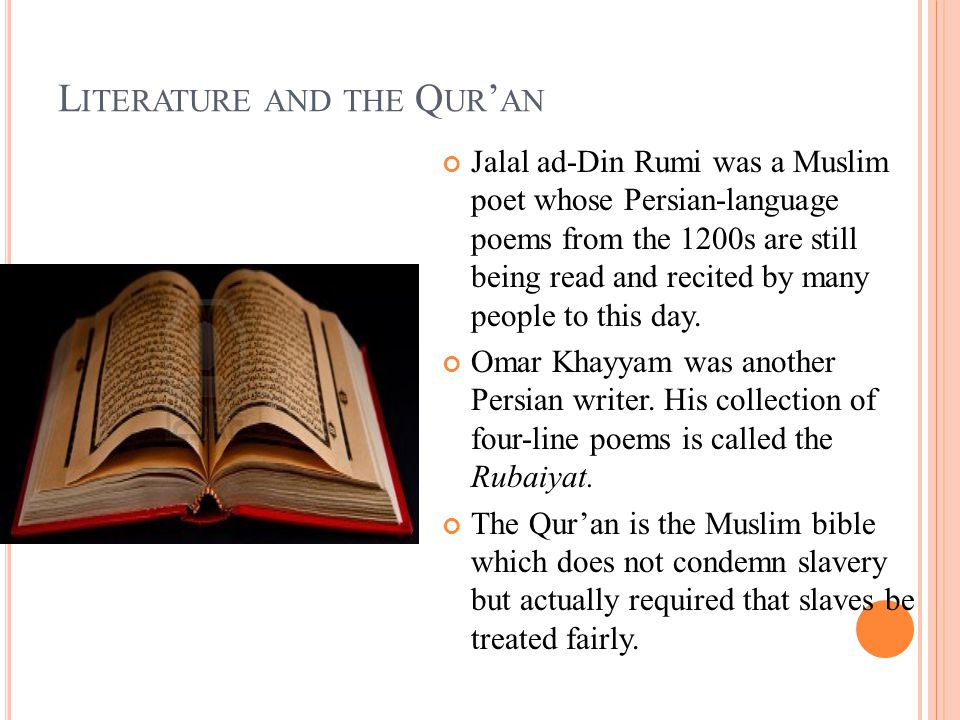 L ITERATURE AND THE Q UR ' AN Jalal ad-Din Rumi was a Muslim poet whose Persian-language poems from the 1200s are still being read and recited by many people to this day.