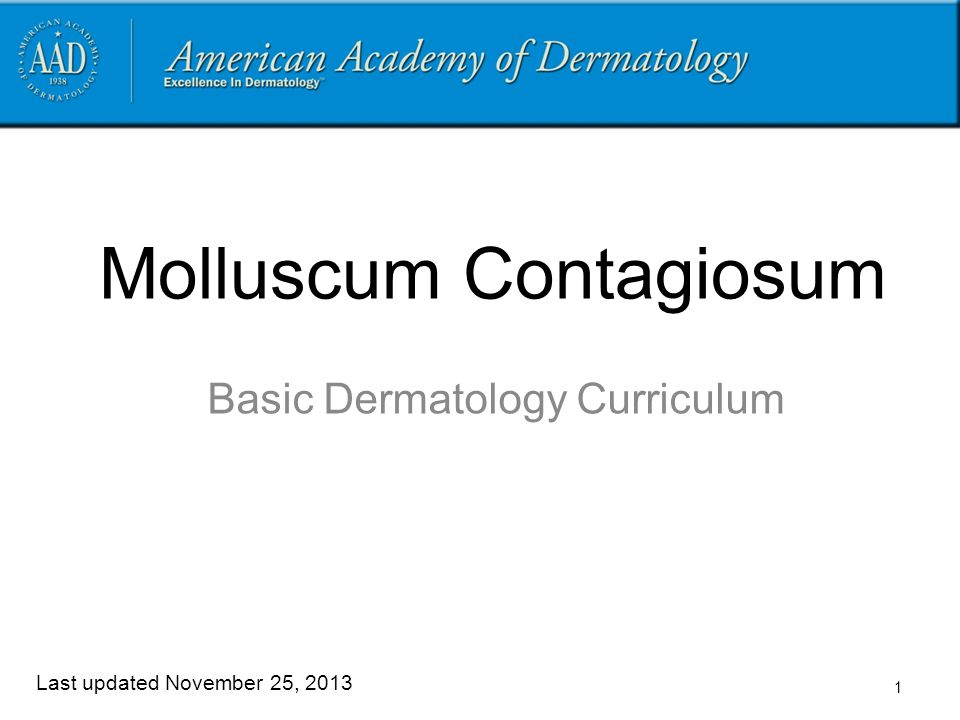 2 Goals and Objectives  The purpose of this module is to help medical students develop a clinical approach to the evaluation and initial management of patients presenting with molluscum contagiosum.