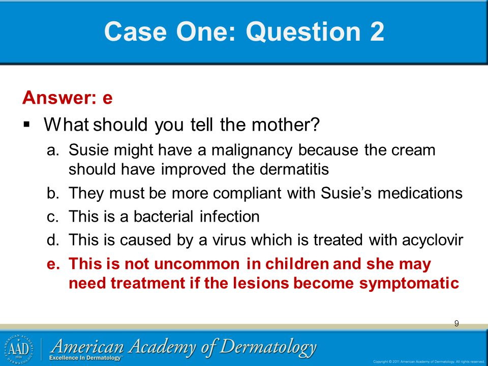 Case One: Question 10 Answer: b  Susie's mother now wants to know for sure if this is molluscum.