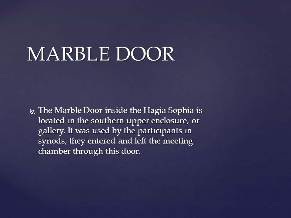  The Marble Door inside the Hagia Sophia is located in the southern upper enclosure, or gallery.