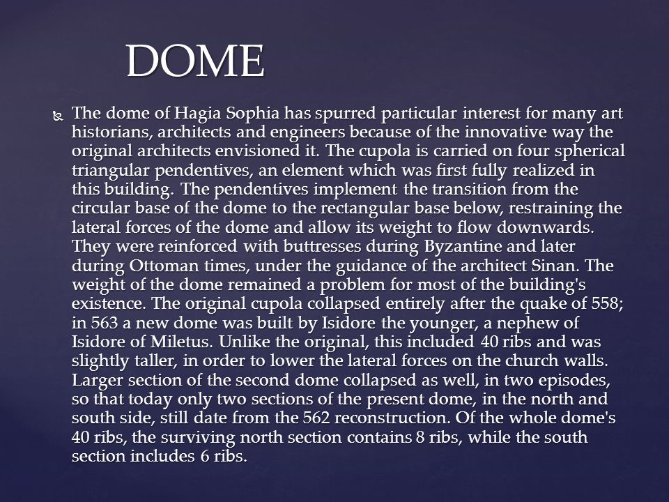  The dome of Hagia Sophia has spurred particular interest for many art historians, architects and engineers because of the innovative way the original architects envisioned it.