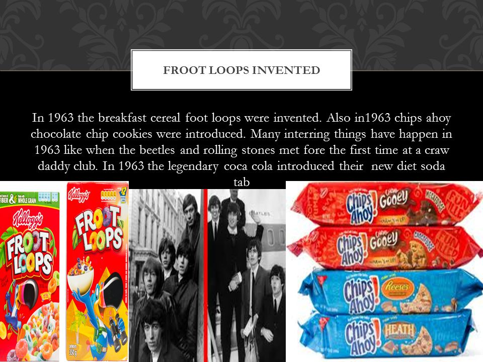 In 1963 the breakfast cereal foot loops were invented.