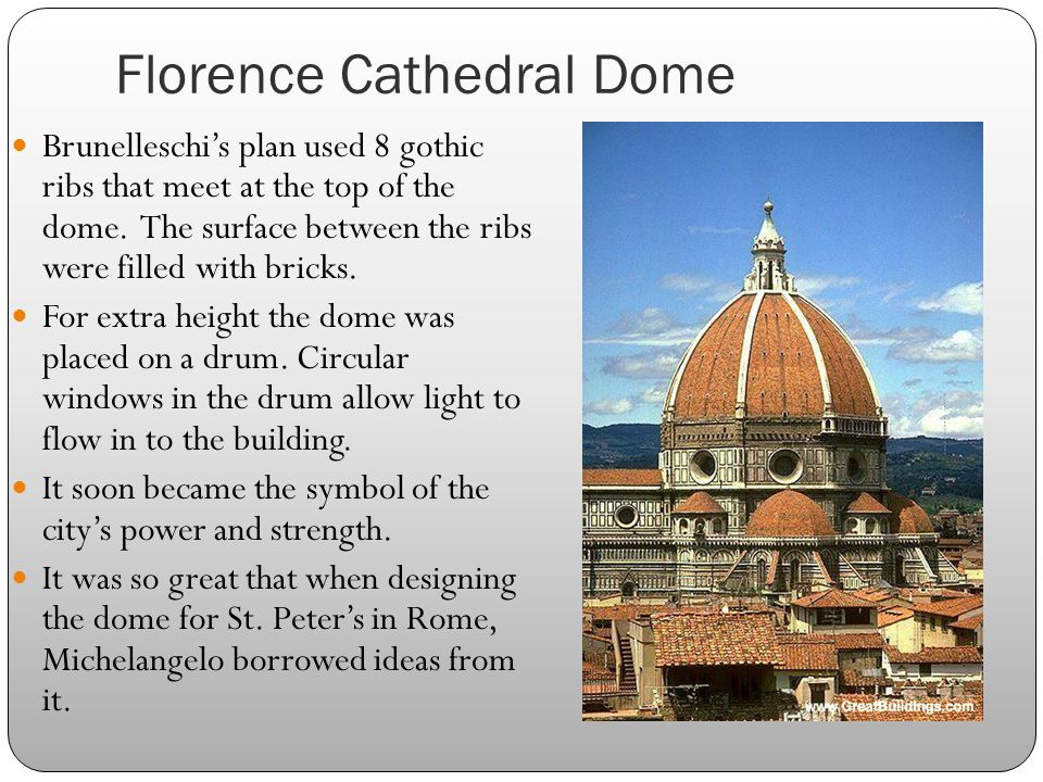 Florence Cathedral Dome Brunelleschi's plan used 8 gothic ribs that meet at the top of the dome.