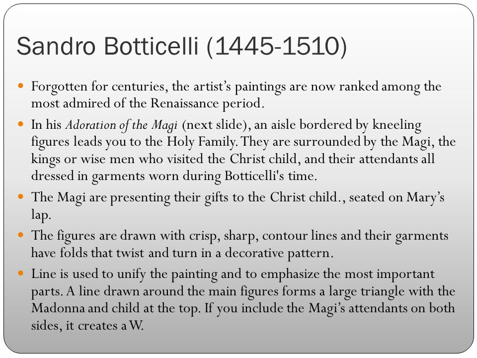 Sandro Botticelli (1445-1510) Forgotten for centuries, the artist's paintings are now ranked among the most admired of the Renaissance period.