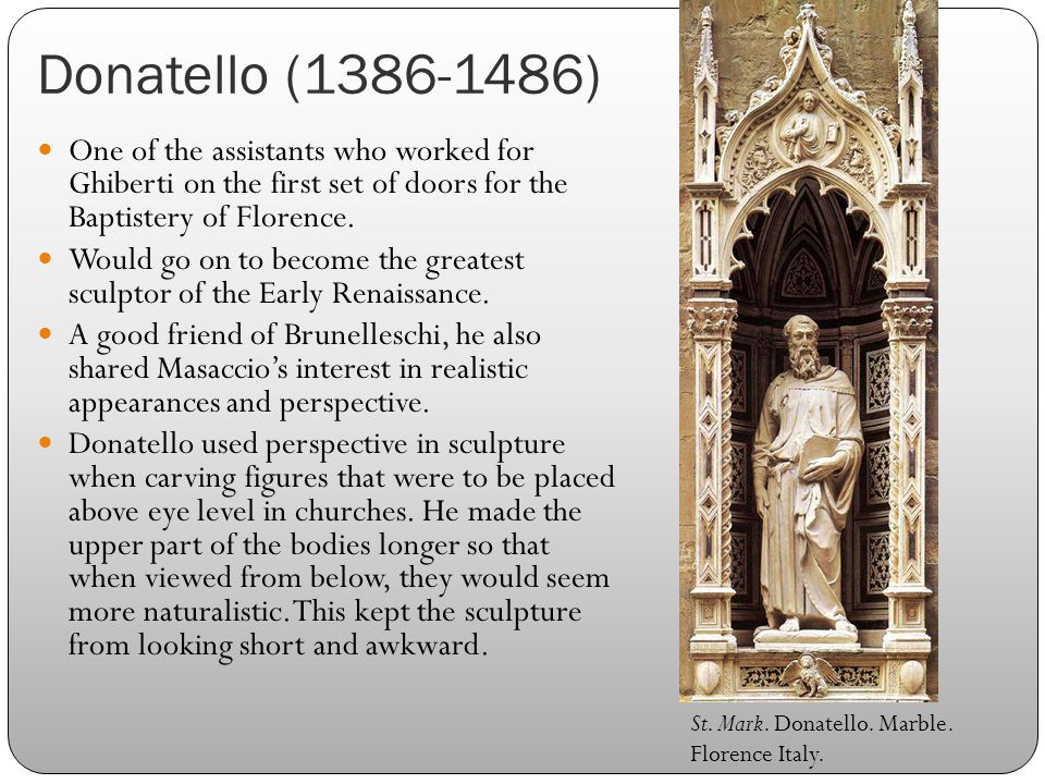 Donatello (1386-1486) One of the assistants who worked for Ghiberti on the first set of doors for the Baptistery of Florence.