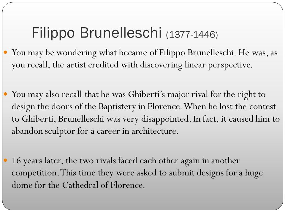 Filippo Brunelleschi (1377-1446) You may be wondering what became of Filippo Brunelleschi.