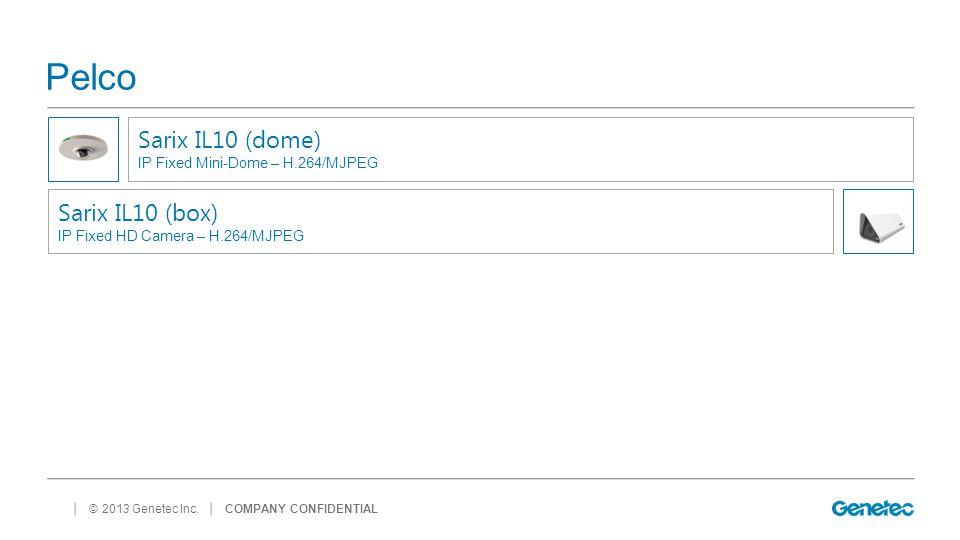 │ © 2013 Genetec Inc. Pelco │ COMPANY CONFIDENTIAL Sarix IL10 (dome) IP Fixed Mini-Dome – H.264/MJPEG Sarix IL10 (box) IP Fixed HD Camera – H.264/MJPE