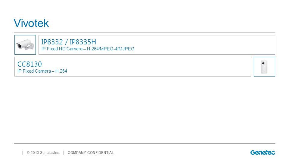 │ © 2013 Genetec Inc. Vivotek │ COMPANY CONFIDENTIAL IP8332 / IP8335H IP Fixed HD Camera – H.264/MPEG-4/MJPEG CC8130 IP Fixed Camera – H.264