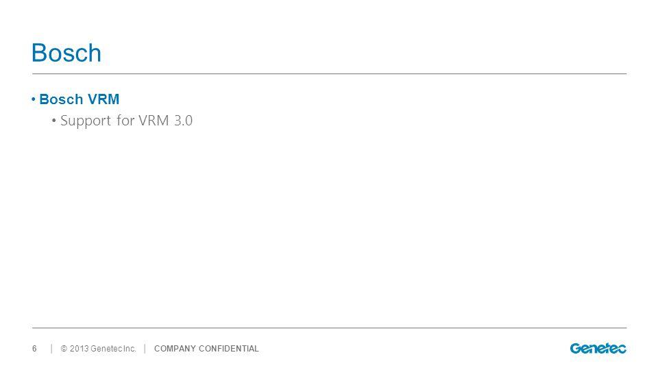 │ © 2013 Genetec Inc. Bosch Bosch VRM Support for VRM 3.0 │ COMPANY CONFIDENTIAL6