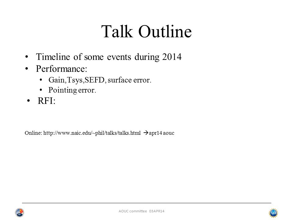 AOUC committee 03APR14 Talk Outline Timeline of some events during 2014 Performance: Gain,Tsys,SEFD, surface error.