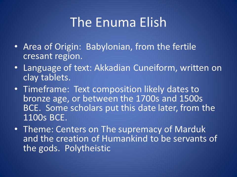 The Enuma Elish Area of Origin: Babylonian, from the fertile cresant region.