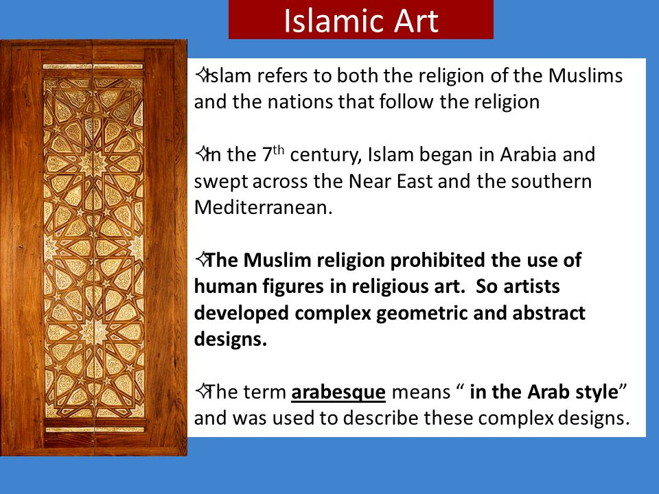 Islamic Art  Islam refers to both the religion of the Muslims and the nations that follow the religion  In the 7 th century, Islam began in Arabia a