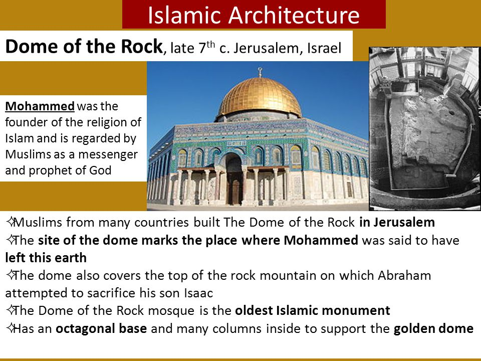 Islamic Architecture  Muslims from many countries built The Dome of the Rock in Jerusalem  The site of the dome marks the place where Mohammed was s
