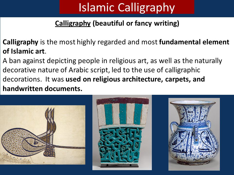 Islamic Calligraphy Calligraphy (beautiful or fancy writing) Calligraphy is the most highly regarded and most fundamental element of Islamic art. A ba