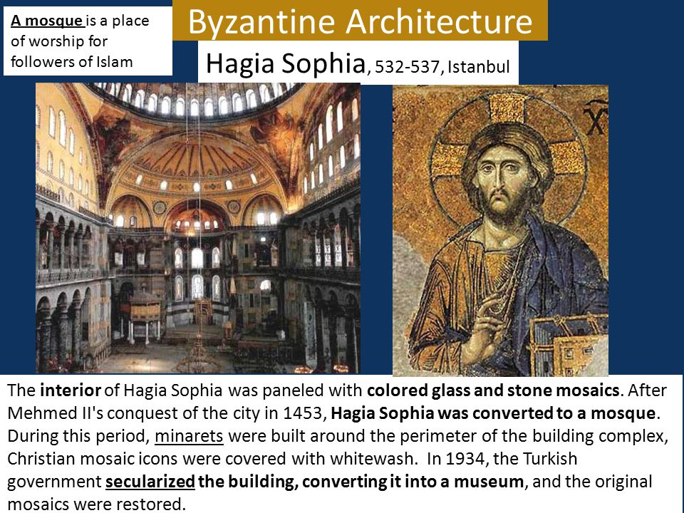 Byzantine Architecture Hagia Sophia, 532-537, Istanbul The interior of Hagia Sophia was paneled with colored glass and stone mosaics. After Mehmed II'