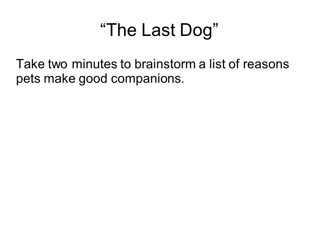 Take two minutes to brainstorm a list of reasons pets make good companions.