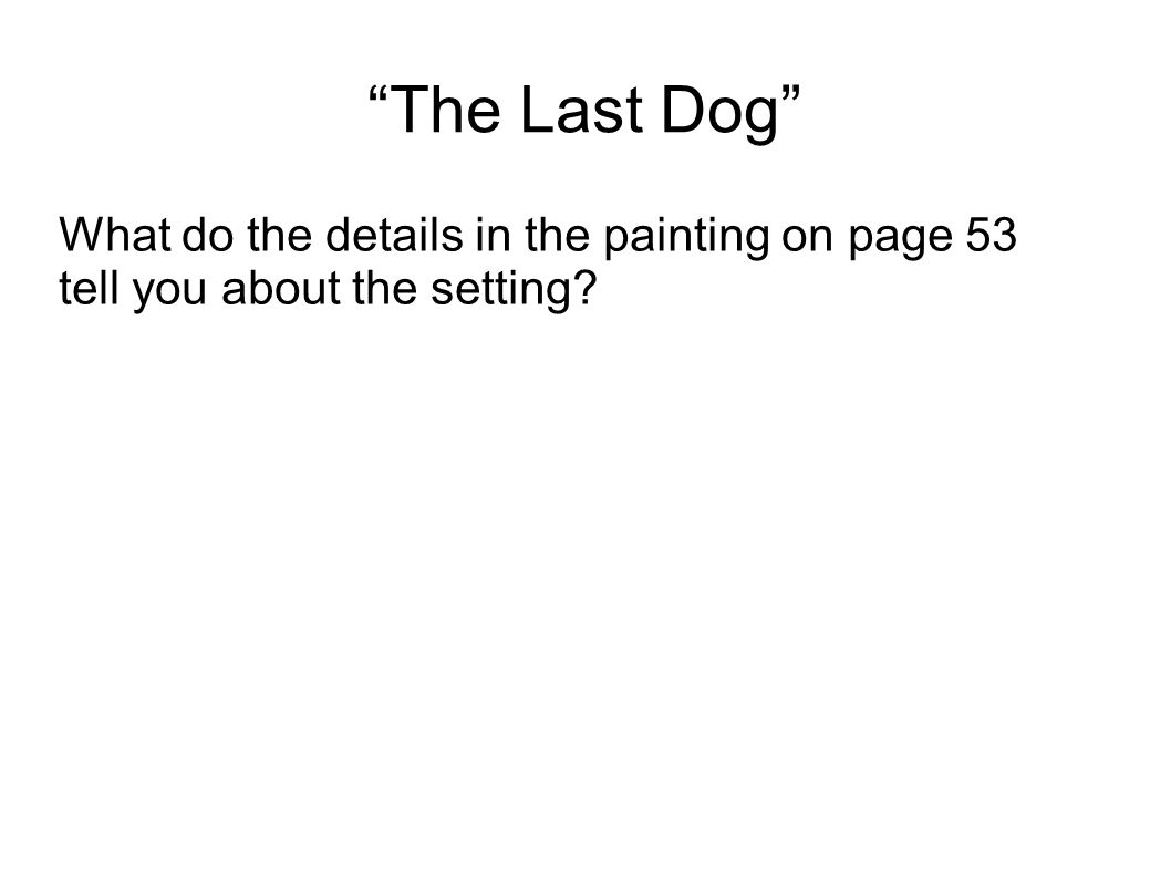 """The Last Dog"" What do the details in the painting on page 53 tell you about the setting?"