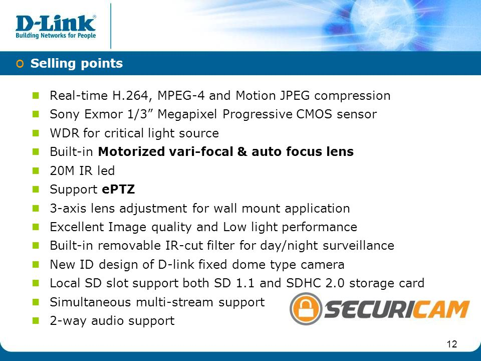 "Real-time H.264, MPEG-4 and Motion JPEG compression Sony Exmor 1/3"" Megapixel Progressive CMOS sensor WDR for critical light source Built-in Motorized"