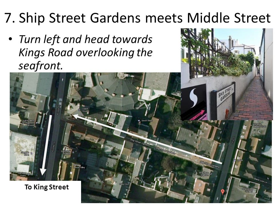 7. Ship Street Gardens meets Middle Street Turn left and head towards Kings Road overlooking the seafront. To King Street