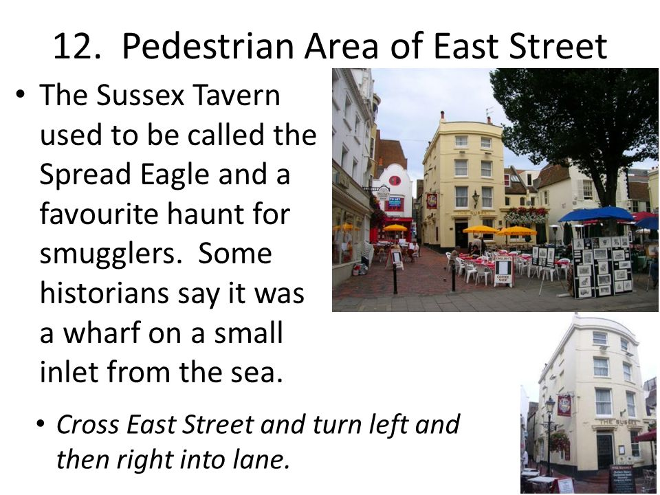 12. Pedestrian Area of East Street The Sussex Tavern used to be called the Spread Eagle and a favourite haunt for smugglers. Some historians say it wa