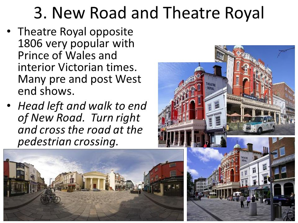 3. New Road and Theatre Royal Theatre Royal opposite 1806 very popular with Prince of Wales and interior Victorian times. Many pre and post West end s