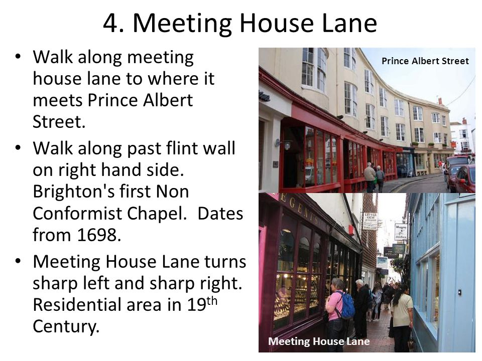4. Meeting House Lane Walk along meeting house lane to where it meets Prince Albert Street.